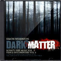 Simon Wilkinson: Royalty Free Film & Documentary Music Vol. 6: Dark Matter